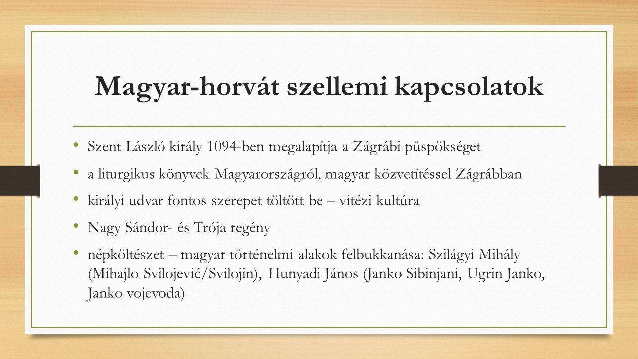 Magyar-horvát szellemi kapcsolatok Szent László király 1094-ben megalapítja a Zágrábi püspökséget a liturgikus könyvek Magyarországról, magyar közvetí