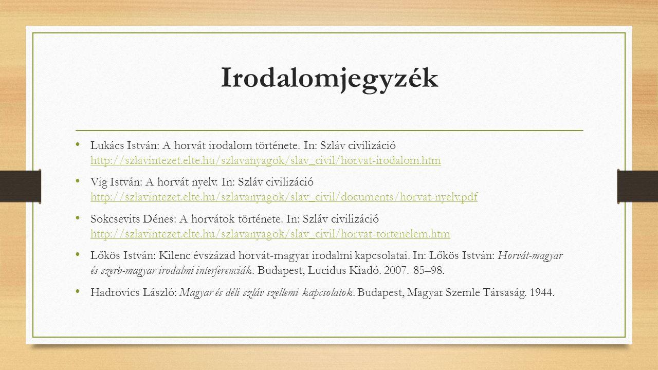 Irodalomjegyzék Lukács István: A horvát irodalom története. In: Szláv civilizáció http://szlavintezet.elte.hu/szlavanyagok/slav_civil/horvat-irodalom.