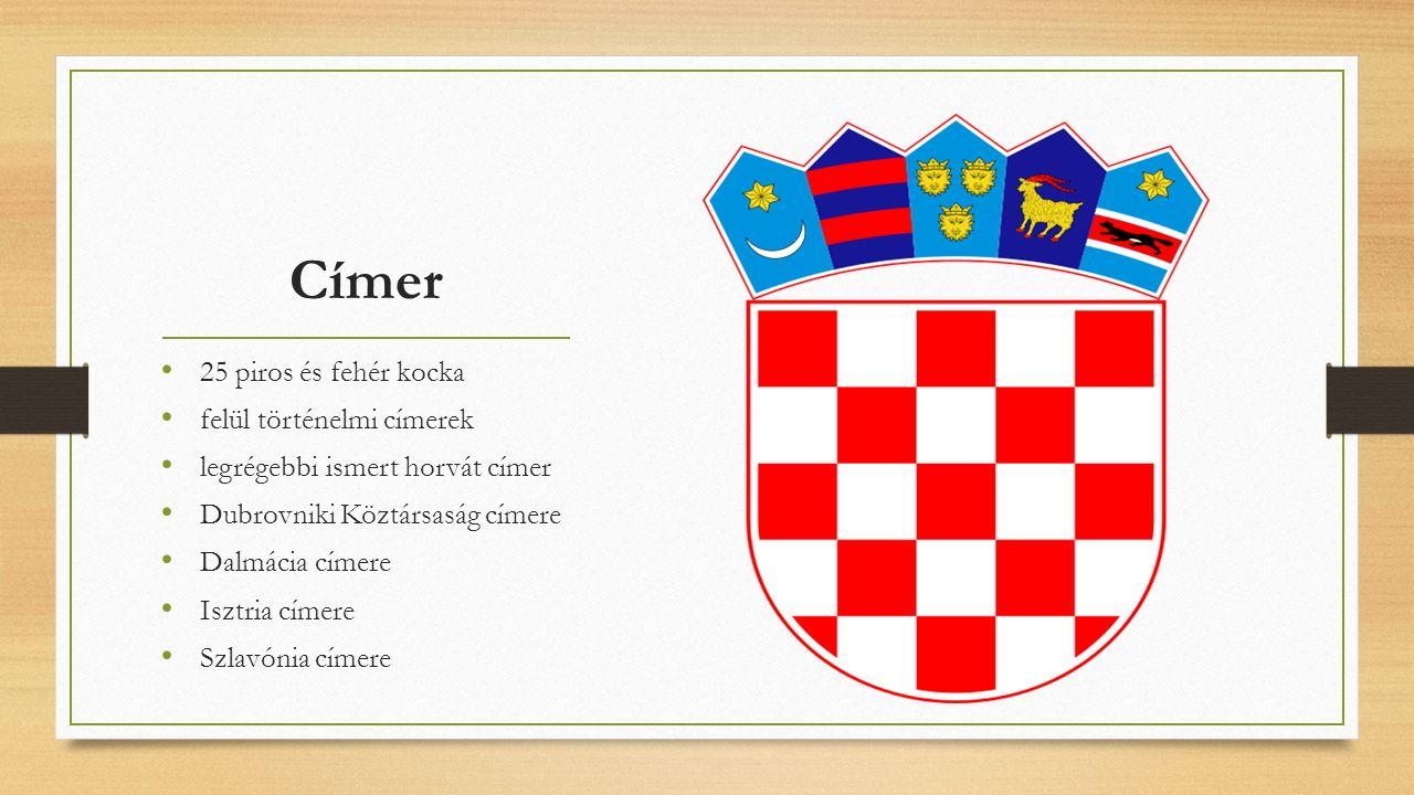 Himnusz Antun Mihanović: Hrvatska domovina (1835) zeneszerző: Josip Runjanin (1821–1878) hivatalosan elismert (1974), megerősítve (1990)