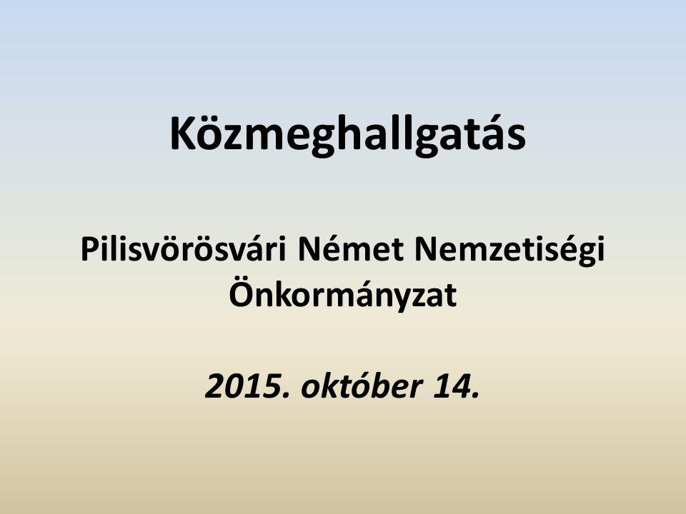 Közmeghallgatás Pilisvörösvári Német Nemzetiségi Önkormányzat 2015. október 14.