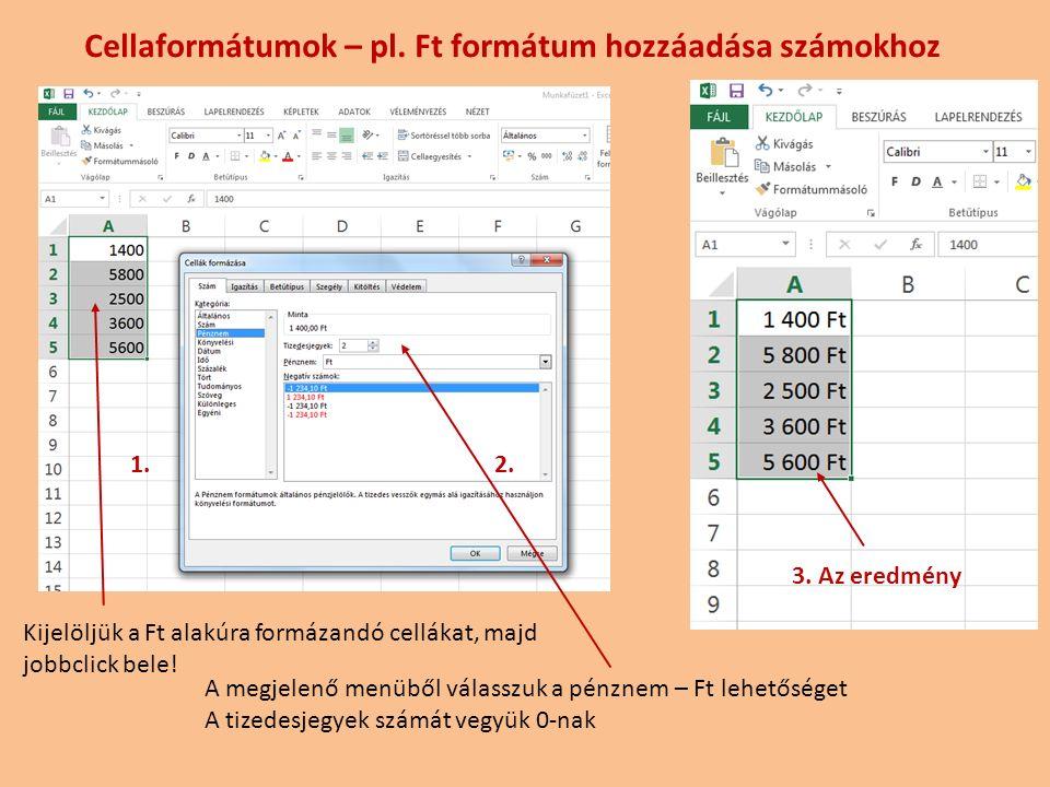 Cellaformátumok – pl. Ft formátum hozzáadása számokhoz Kijelöljük a Ft alakúra formázandó cellákat, majd jobbclick bele! A megjelenő menüből válasszuk