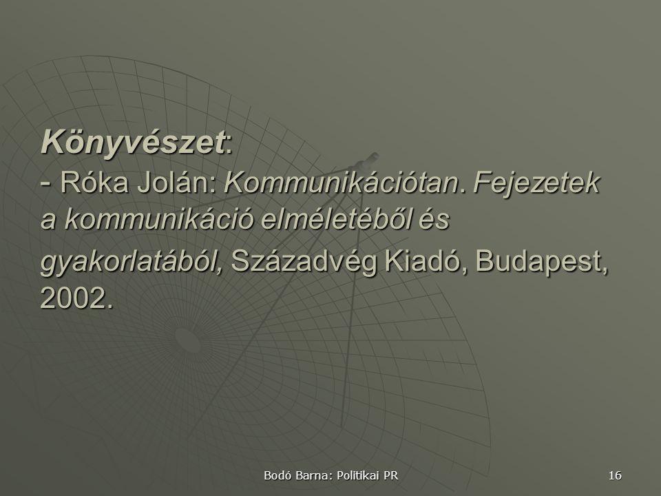 Bodó Barna: Politikai PR 16 Könyvészet: - Róka Jolán: Kommunikációtan.