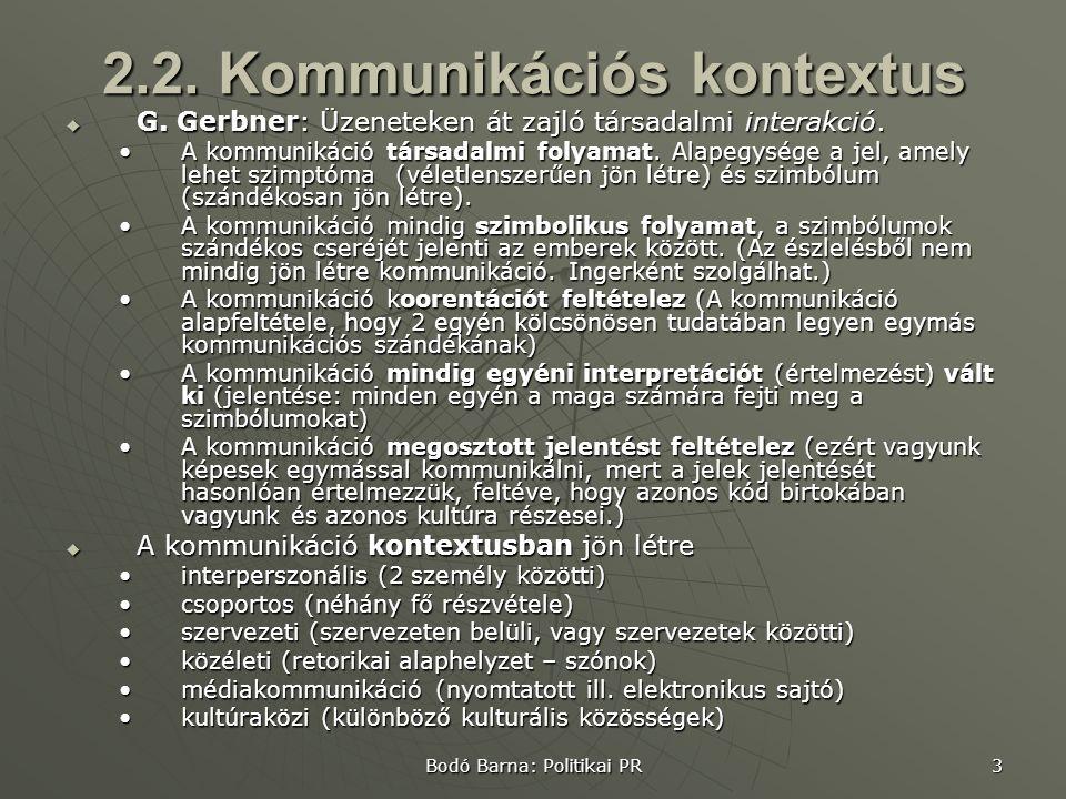 Bodó Barna: Politikai PR 3 2.2. Kommunikációs kontextus  G.