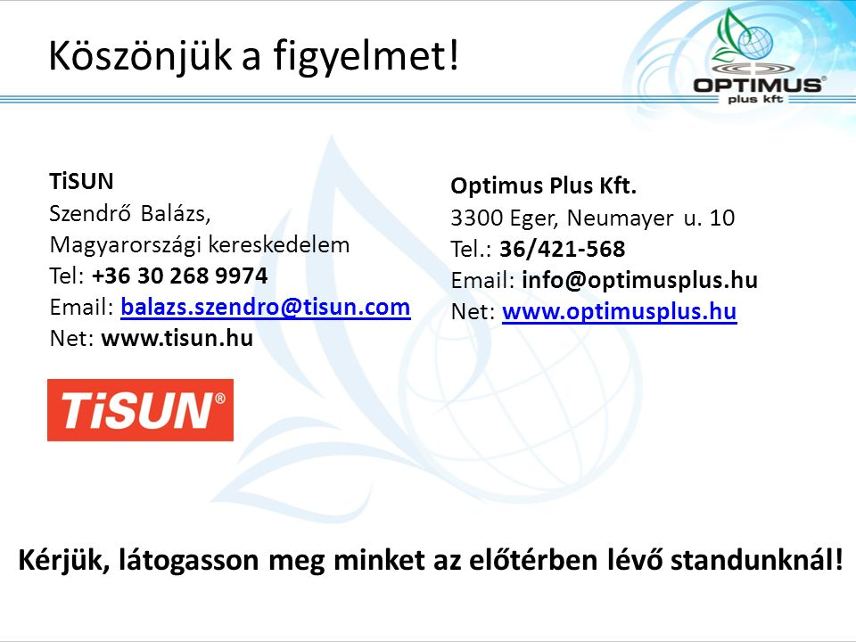 Köszönjük a figyelmet! TiSUN Szendrő Balázs, Magyarországi kereskedelem Tel: +36 30 268 9974 Email: balazs.szendro@tisun.com Net: www.tisun.hubalazs.s