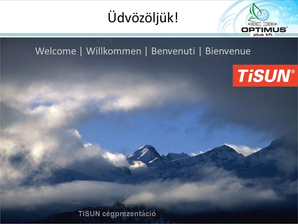 Üdvözöljük! Welcome | Willkommen | Benvenuti | Bienvenue TiSUN cégprezentáció