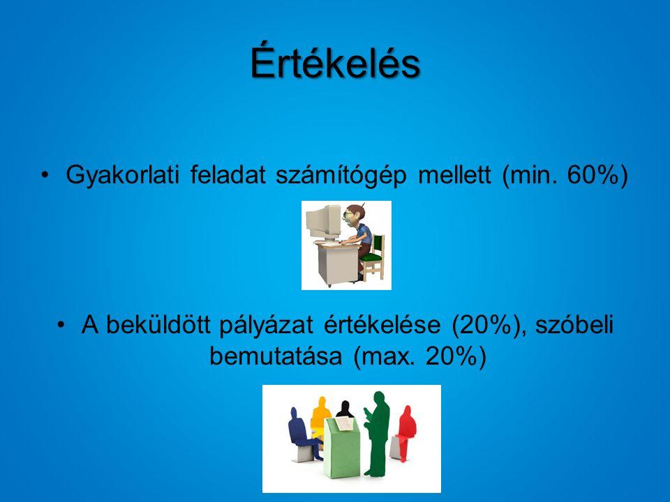 Értékelés Gyakorlati feladat számítógép mellett (min. 60%) A beküldött pályázat értékelése (20%), szóbeli bemutatása (max. 20%)