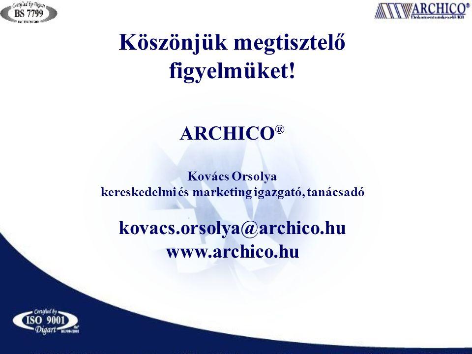 Köszönjük megtisztelő figyelmüket! ARCHICO ® Kovács Orsolya kereskedelmi és marketing igazgató, tanácsadó kovacs.orsolya@archico.hu www.archico.hu