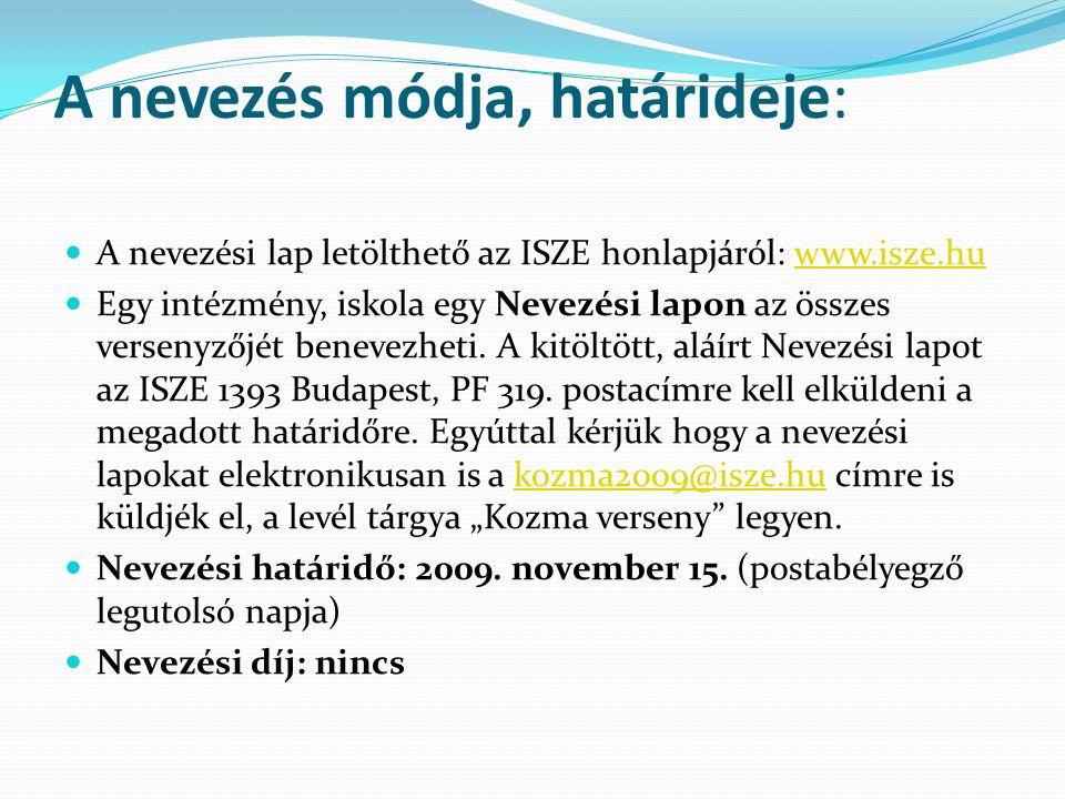 A nevezés módja, határideje: A nevezési lap letölthető az ISZE honlapjáról: www.isze.huwww.isze.hu Egy intézmény, iskola egy Nevezési lapon az összes versenyzőjét benevezheti.