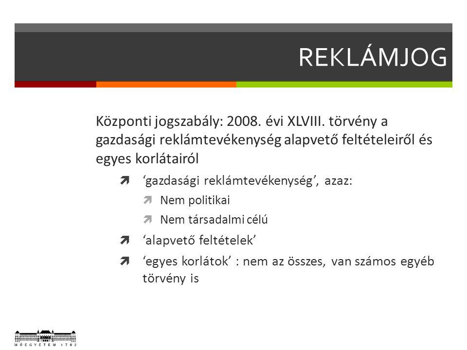 REKLÁMJOG Központi jogszabály: 2008. évi XLVIII.
