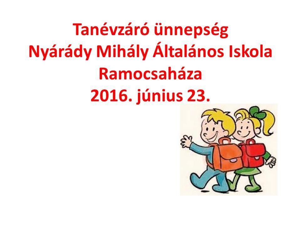 Tanévzáró ünnepség Nyárády Mihály Általános Iskola Ramocsaháza 2016. június 23.