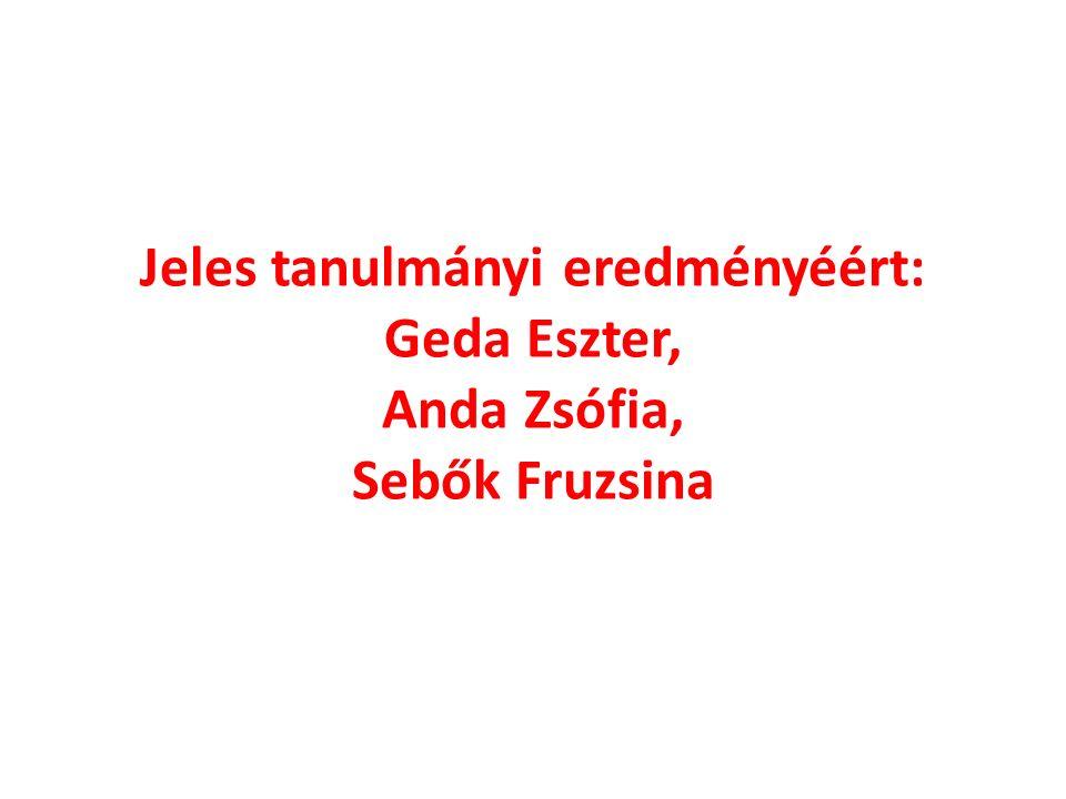 Jeles tanulmányi eredményéért: Geda Eszter, Anda Zsófia, Sebők Fruzsina