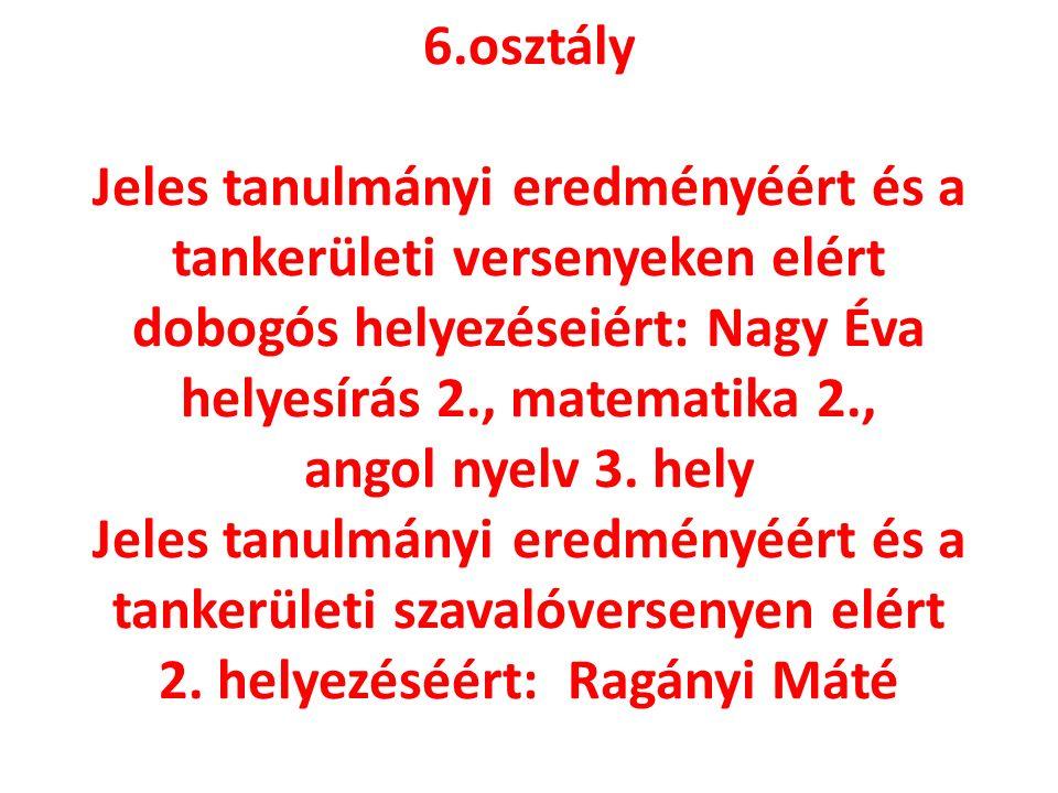 6.osztály Jeles tanulmányi eredményéért és a tankerületi versenyeken elért dobogós helyezéseiért: Nagy Éva helyesírás 2., matematika 2., angol nyelv 3.