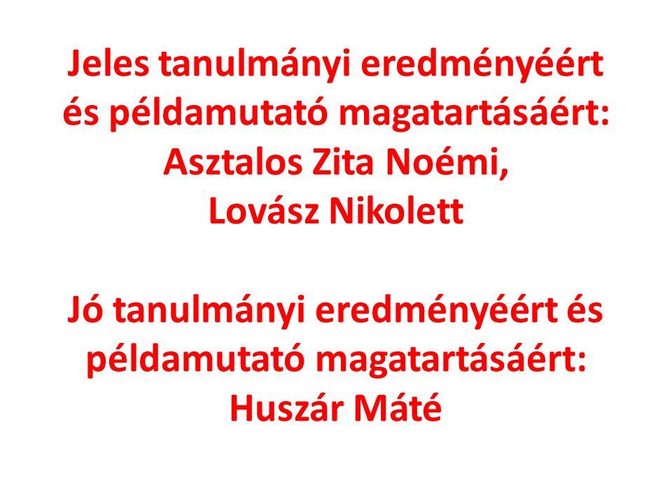 Jeles tanulmányi eredményéért és példamutató magatartásáért: Asztalos Zita Noémi, Lovász Nikolett Jó tanulmányi eredményéért és példamutató magatartásáért: Huszár Máté