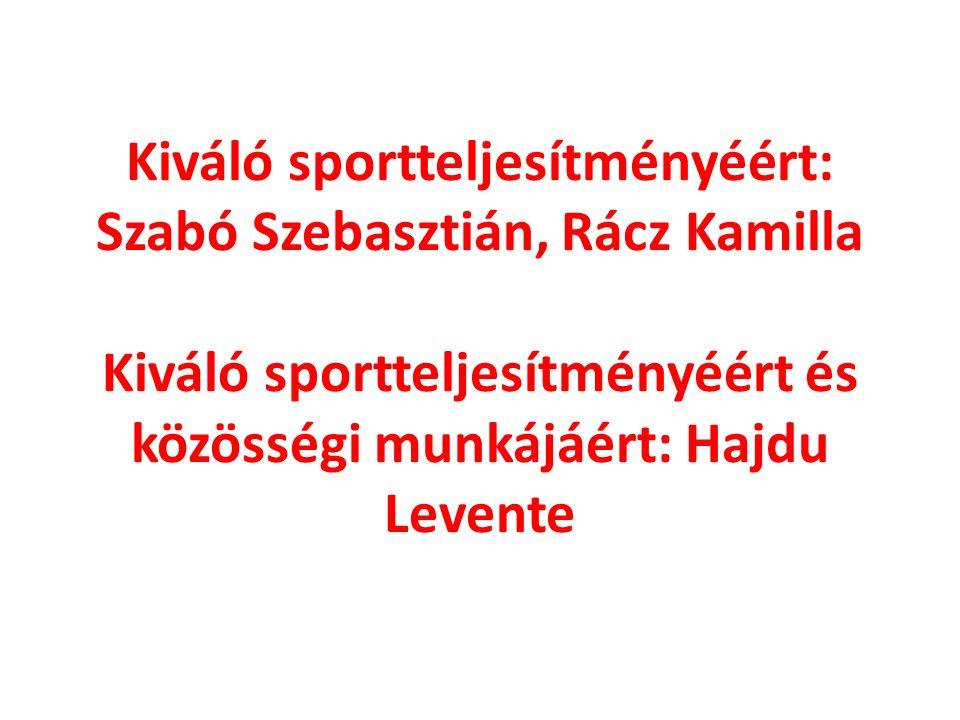Kiváló sportteljesítményéért: Szabó Szebasztián, Rácz Kamilla Kiváló sportteljesítményéért és közösségi munkájáért: Hajdu Levente