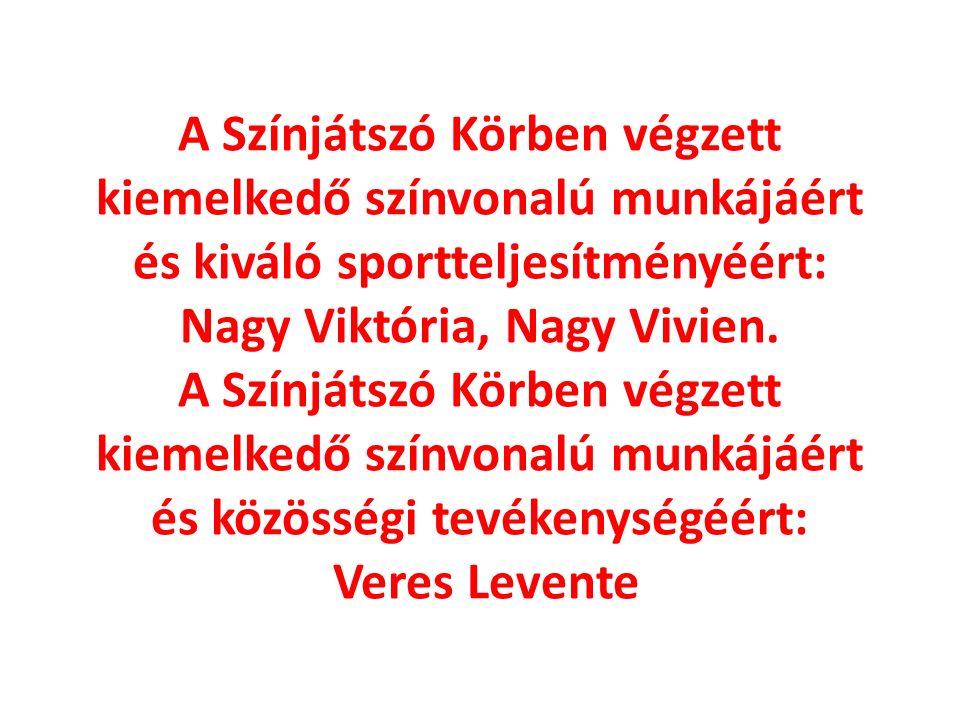 A Színjátszó Körben végzett kiemelkedő színvonalú munkájáért és kiváló sportteljesítményéért: Nagy Viktória, Nagy Vivien.