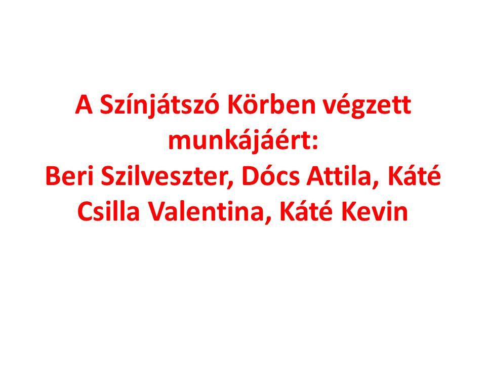 A Színjátszó Körben végzett munkájáért: Beri Szilveszter, Dócs Attila, Káté Csilla Valentina, Káté Kevin