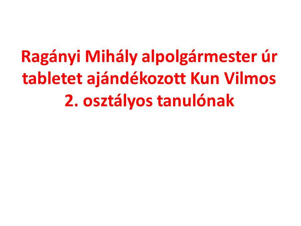 Ragányi Mihály alpolgármester úr tabletet ajándékozott Kun Vilmos 2. osztályos tanulónak