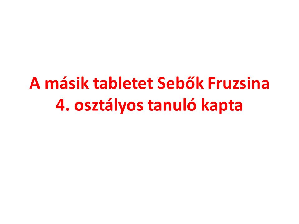 A másik tabletet Sebők Fruzsina 4. osztályos tanuló kapta