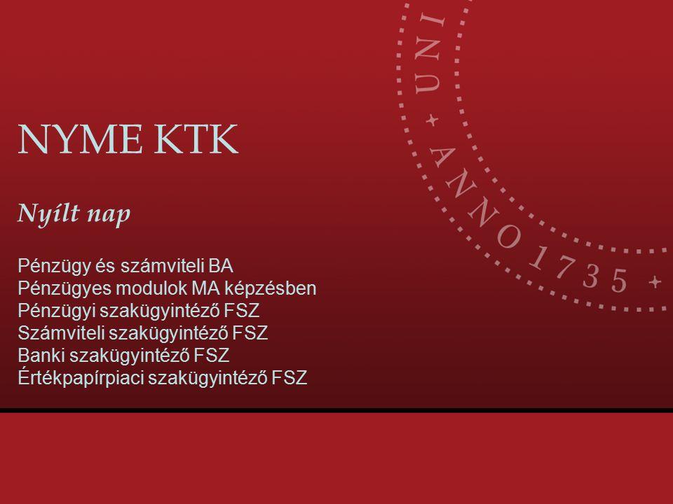 NYME KTK Nyílt nap Pénzügy és számviteli BA Pénzügyes modulok MA képzésben Pénzügyi szakügyintéző FSZ Számviteli szakügyintéző FSZ Banki szakügyintéző