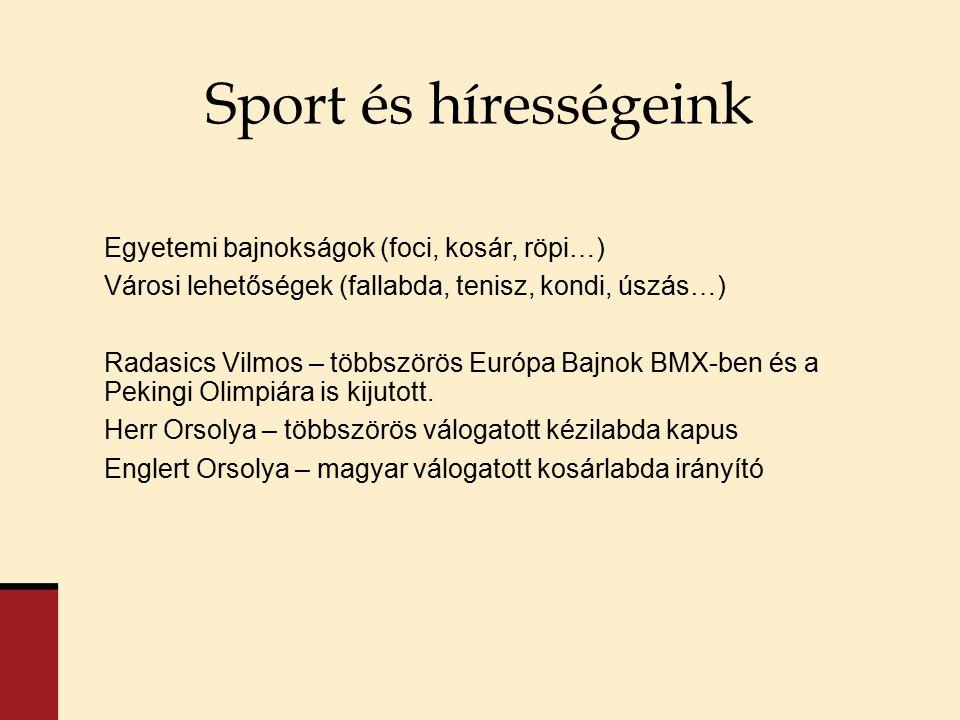 Egyetemi bajnokságok (foci, kosár, röpi…) Városi lehetőségek (fallabda, tenisz, kondi, úszás…) Radasics Vilmos – többszörös Európa Bajnok BMX-ben és a Pekingi Olimpiára is kijutott.
