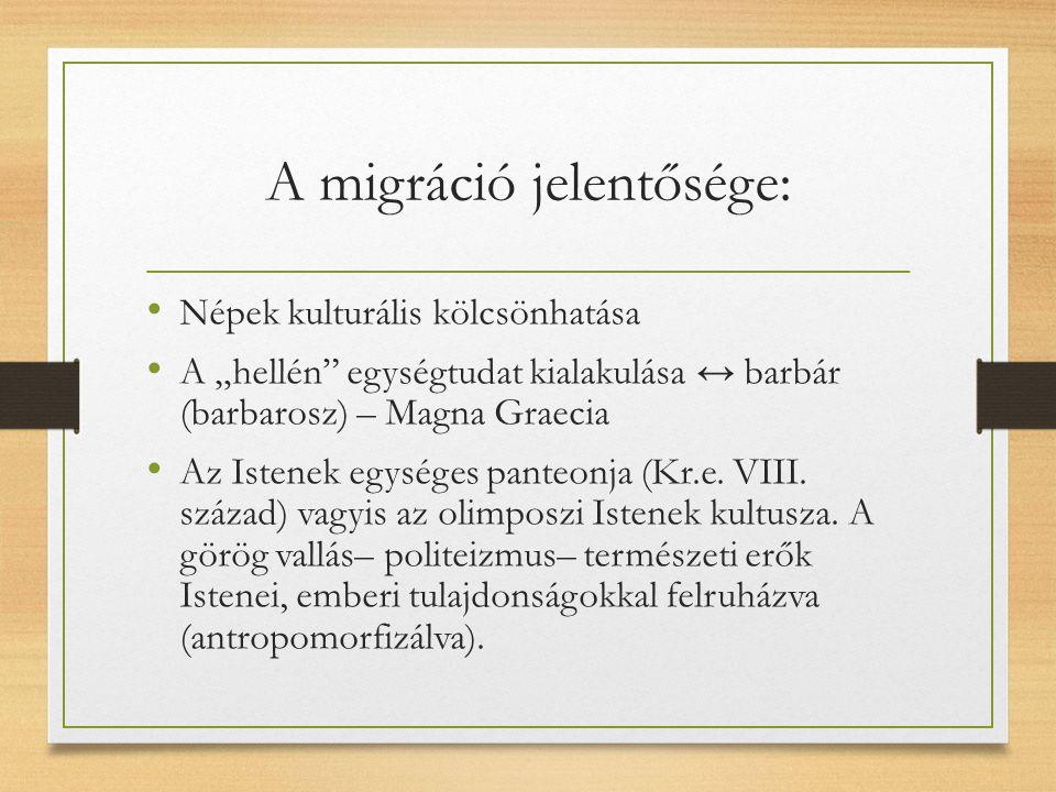 """A migráció jelentősége: Népek kulturális kölcsönhatása A """"hellén egységtudat kialakulása ↔ barbár (barbarosz) – Magna Graecia Az Istenek egységes panteonja (Kr.e."""