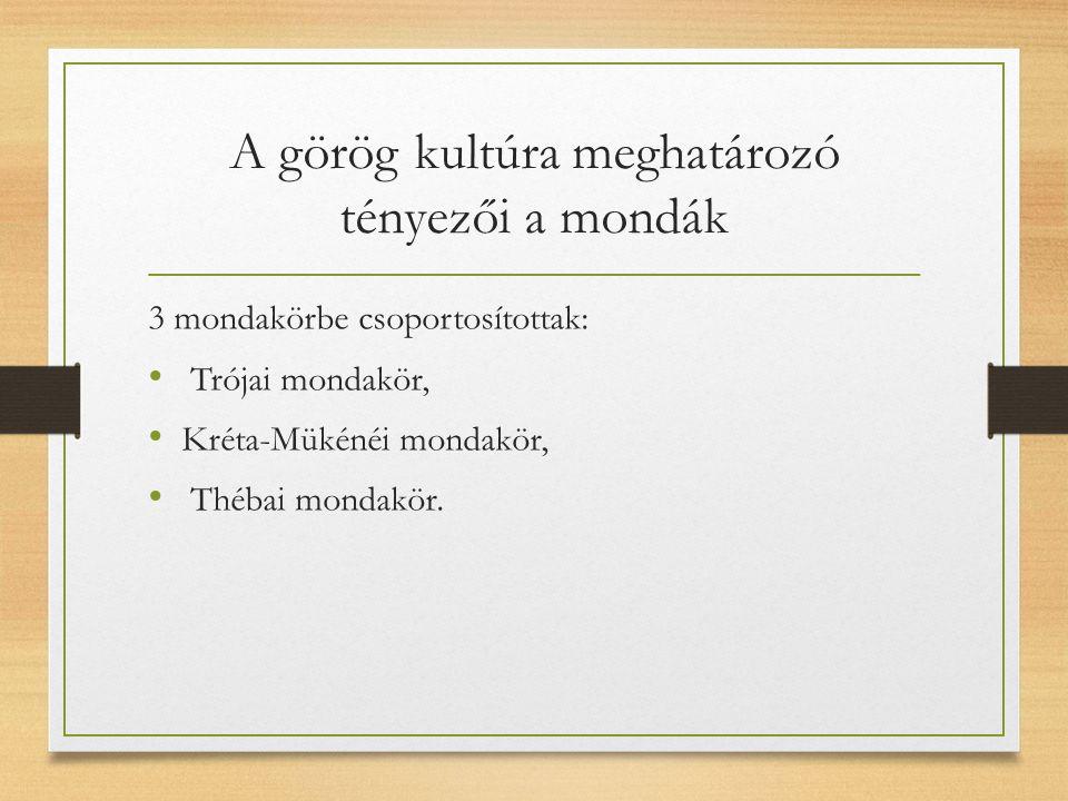 A görög kultúra meghatározó tényezői a mondák 3 mondakörbe csoportosítottak: Trójai mondakör, Kréta-Mükénéi mondakör, Thébai mondakör.