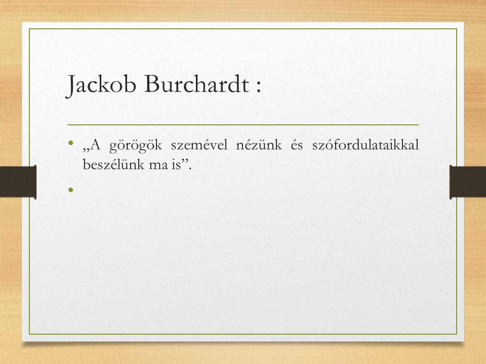 """Jackob Burchardt : """"A görögök szemével nézünk és szófordulataikkal beszélünk ma is ."""