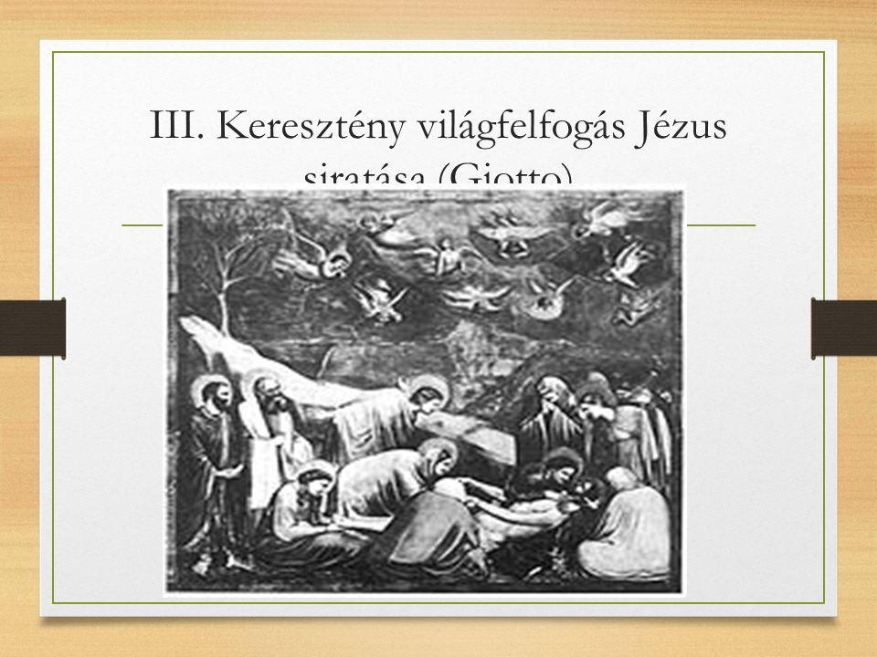 III. Keresztény világfelfogás Jézus siratása (Giotto)