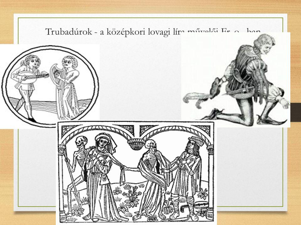 Trubadúrok - a középkori lovagi líra művelői Fr. o.- ban