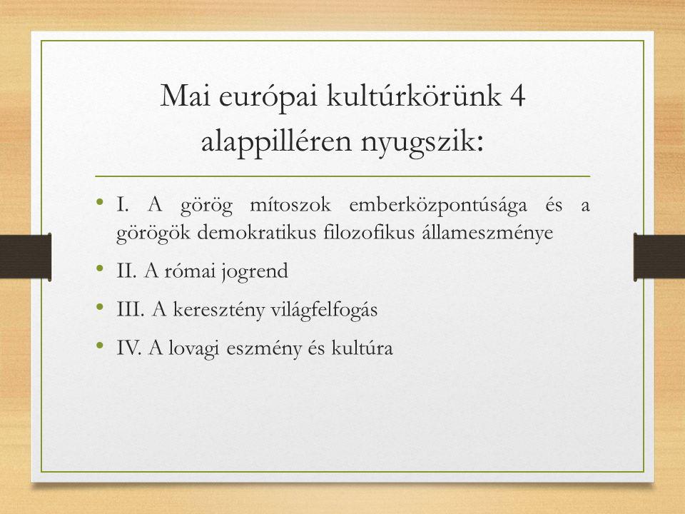 Mai európai kultúrkörünk 4 alappilléren nyugszik : I.