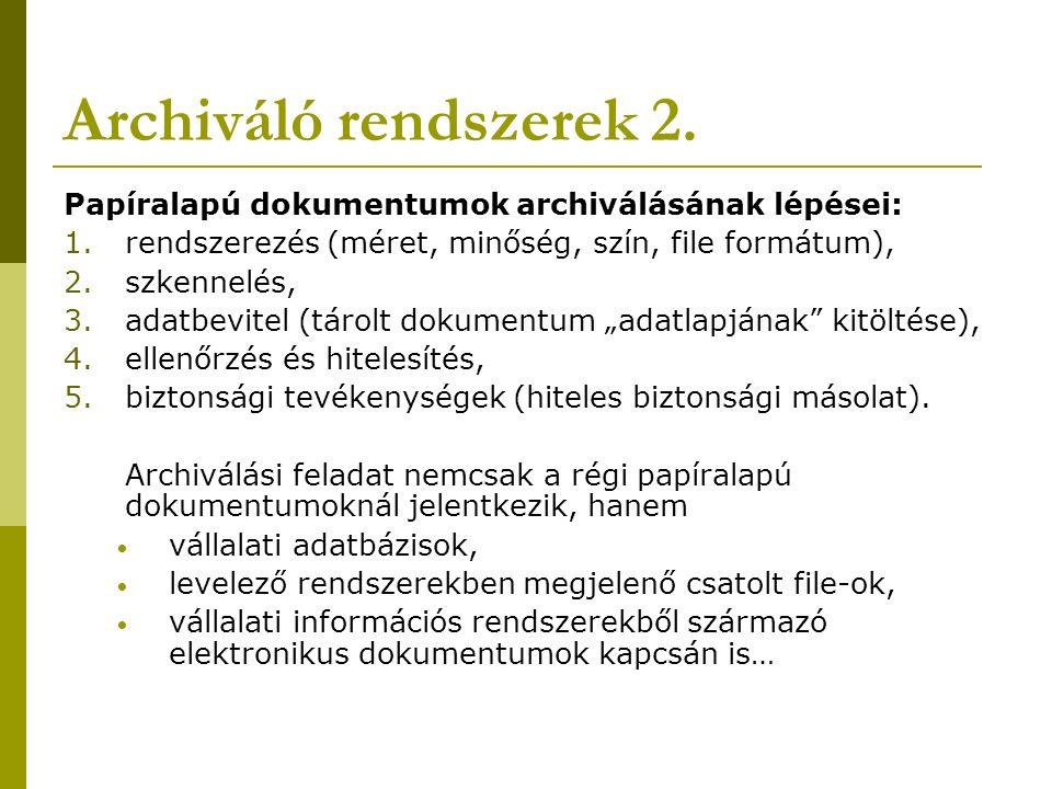 Archiváló rendszerek 2. Papíralapú dokumentumok archiválásának lépései: 1.rendszerezés (méret, minőség, szín, file formátum), 2.szkennelés, 3.adatbevi