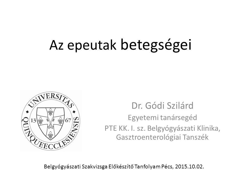 Az epeutak betegségei Dr. Gódi Szilárd Egyetemi tanársegéd PTE KK.