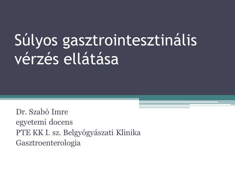 Súlyos gasztrointesztinális vérzés ellátása Dr. Szabó Imre egyetemi docens PTE KK I.