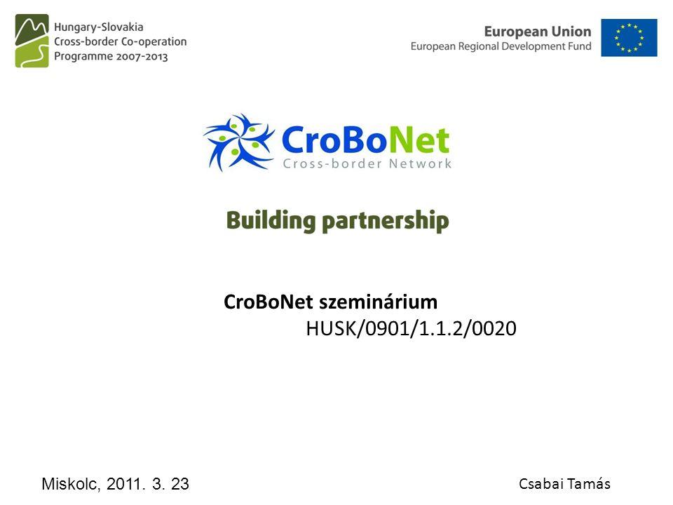 CroBoNet szeminárium HUSK/0901/1.1.2/0020 Miskolc, 2011. 3. 23 Csabai Tamás