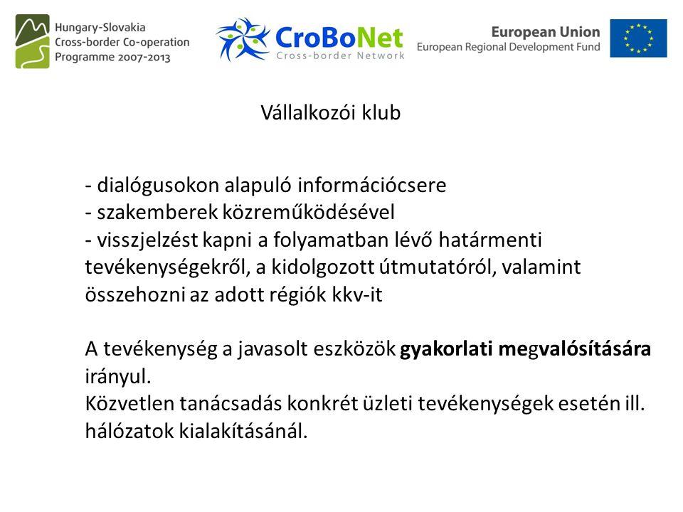 - dialógusokon alapuló információcsere - szakemberek közreműködésével - visszjelzést kapni a folyamatban lévő határmenti tevékenységekről, a kidolgozo