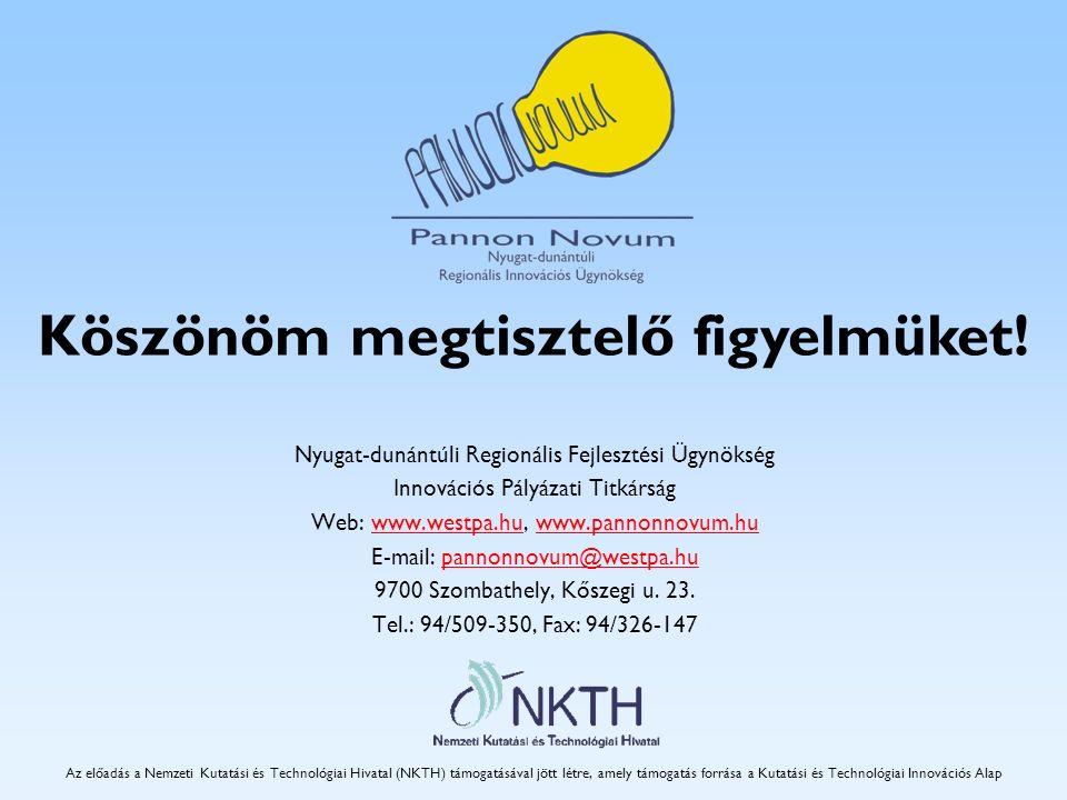 Köszönöm megtisztelő figyelmüket! Nyugat-dunántúli Regionális Fejlesztési Ügynökség Innovációs Pályázati Titkárság Web: www.westpa.hu, www.pannonnovum
