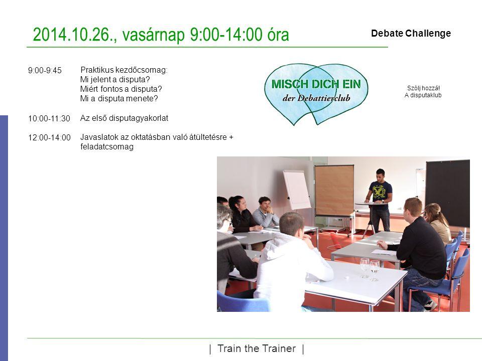 2014.10.26., vasárnap 9:00-14:00 óra | Train the Trainer | Debate Challenge Praktikus kezdőcsomag: Mi jelent a disputa? Miért fontos a disputa? Mi a d
