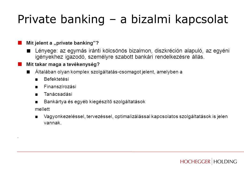 ■ A privát banki szolgáltatás kulcsfontosságú szempontjai: ■ DISZKRÉCIÓ ■ HITELESSÉG, MEGBÍZHATÓSÁG ■ PROFESSZIONALIZMUS ■ TESTRESZABOTTSÁG Etalonnak számít a svájci bankok magánvagyon-kezelési tevékenysége – a privátbankár teljes vagyonával felel a rábízott javakért.