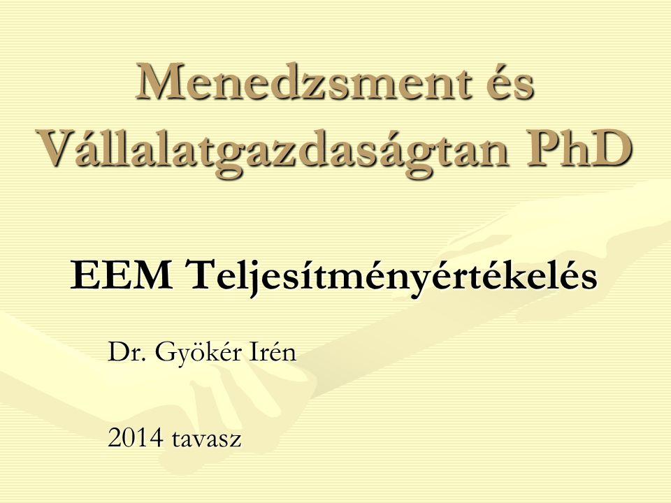 Menedzsment és Vállalatgazdaságtan PhD EEM Teljesítményértékelés Dr. Gyökér Irén 2014 tavasz