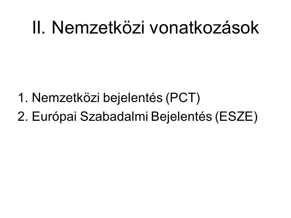 II. Nemzetközi vonatkozások 1. Nemzetközi bejelentés (PCT) 2. Európai Szabadalmi Bejelentés (ESZE)