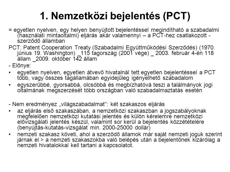1. Nemzetközi bejelentés (PCT) = egyetlen nyelven, egy helyen benyújtott bejelentéssel megindítható a szabadalmi (használati mintaoltalmi) eljárás aká