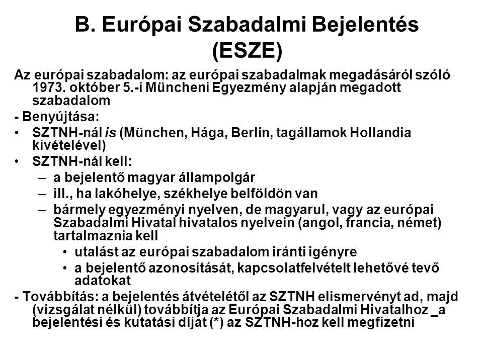 B. Európai Szabadalmi Bejelentés (ESZE) Az európai szabadalom: az európai szabadalmak megadásáról szóló 1973. október 5.-i Müncheni Egyezmény alapján
