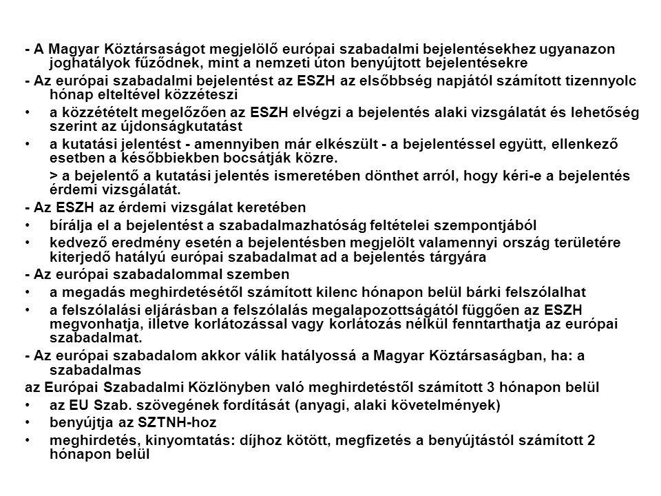 - A Magyar Köztársaságot megjelölő európai szabadalmi bejelentésekhez ugyanazon joghatályok fűződnek, mint a nemzeti úton benyújtott bejelentésekre - Az európai szabadalmi bejelentést az ESZH az elsőbbség napjától számított tizennyolc hónap elteltével közzéteszi a közzétételt megelőzően az ESZH elvégzi a bejelentés alaki vizsgálatát és lehetőség szerint az újdonságkutatást a kutatási jelentést - amennyiben már elkészült - a bejelentéssel együtt, ellenkező esetben a későbbiekben bocsátják közre.