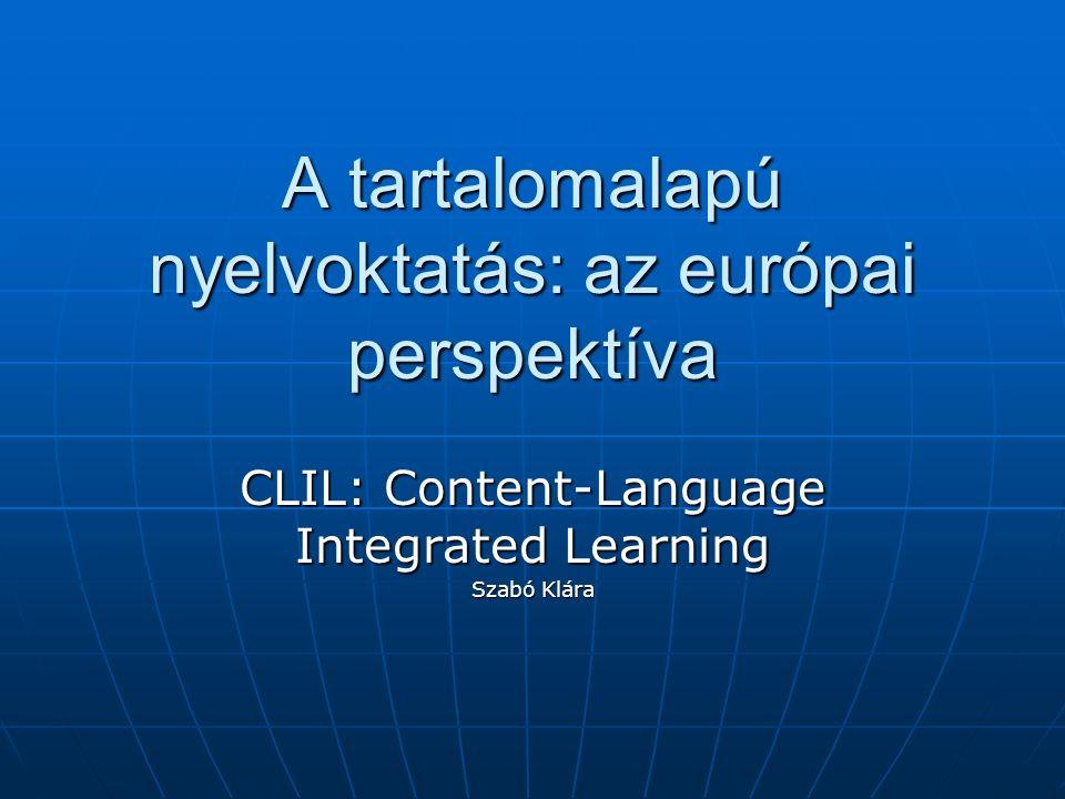 A tartalomalapú nyelvoktatás: az európai perspektíva CLIL: Content-Language Integrated Learning Szabó Klára