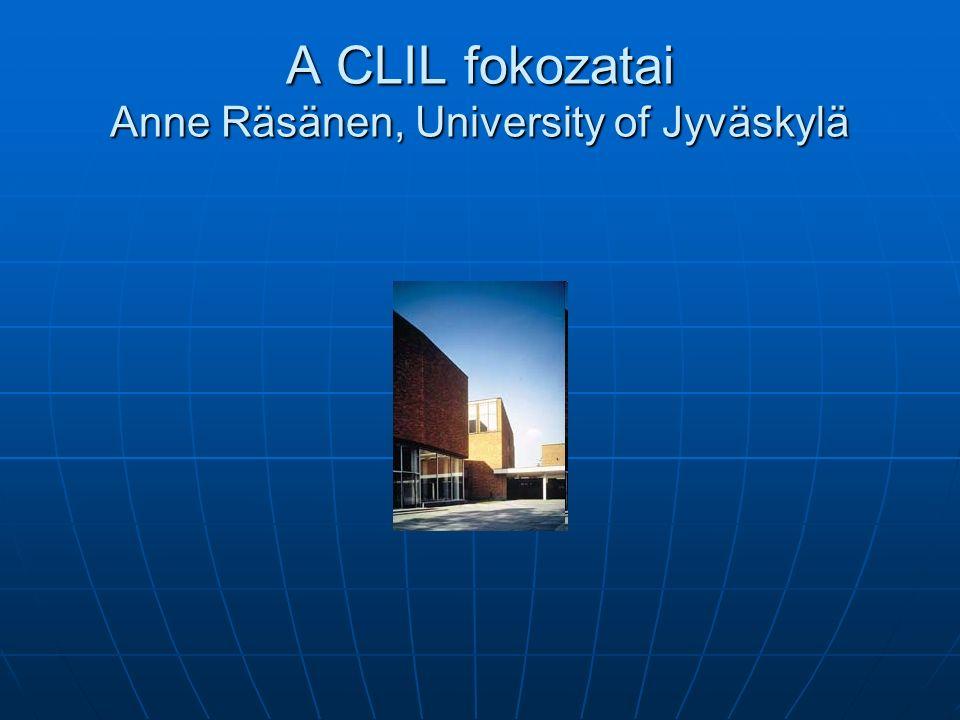 A CLIL fokozatai Anne Räsänen, University of Jyväskylä