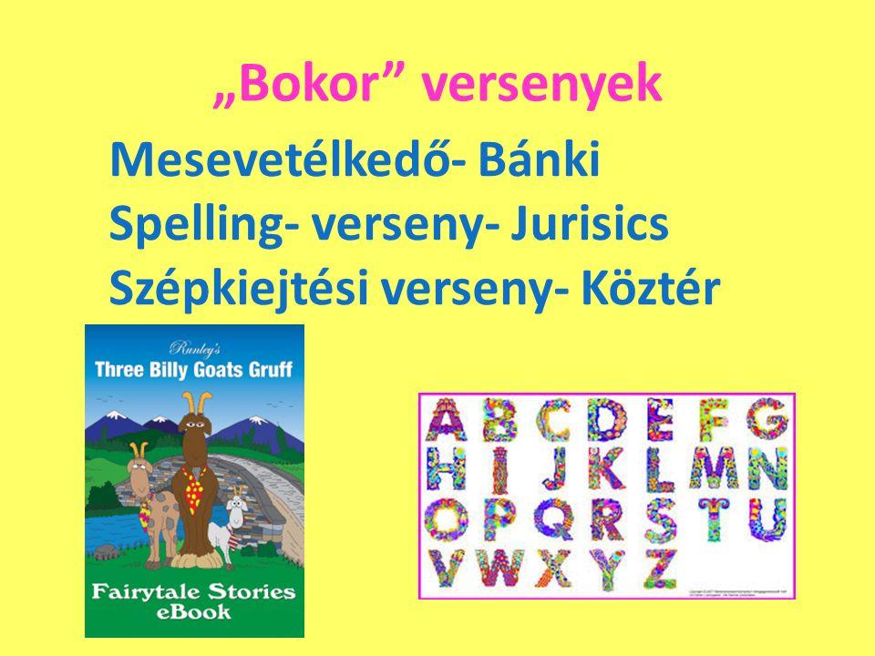 """""""Bokor versenyek Mesevetélkedő- Bánki Spelling- verseny- Jurisics Szépkiejtési verseny- Köztér"""