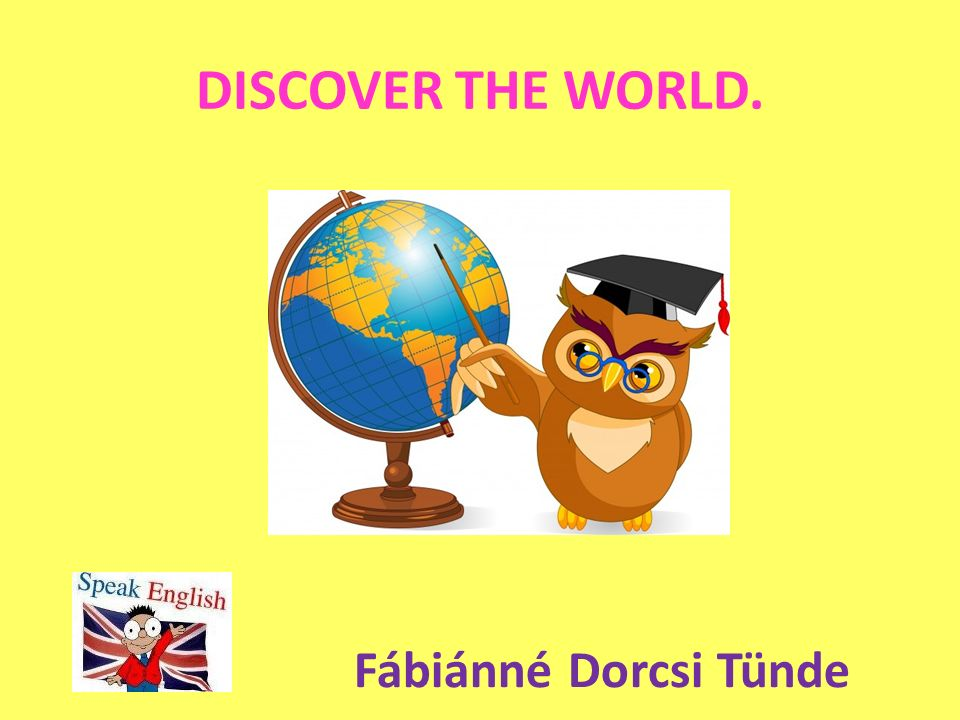 DISCOVER THE WORLD. Fábiánné Dorcsi Tünde
