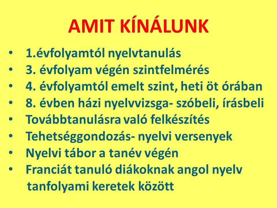 AMIT KÍNÁLUNK 1.évfolyamtól nyelvtanulás 3. évfolyam végén szintfelmérés 4.
