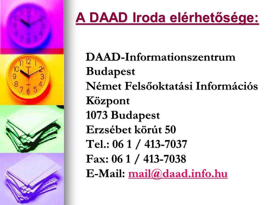 A DAAD Iroda elérhetősége: DAAD-Informationszentrum Budapest Német Felsőoktatási Információs Központ 1073 Budapest Erzsébet körút 50 Tel.: 06 1 / 413-7037 Fax: 06 1 / 413-7038 E-Mail: mail@daad.info.hu DAAD-Informationszentrum Budapest Német Felsőoktatási Információs Központ 1073 Budapest Erzsébet körút 50 Tel.: 06 1 / 413-7037 Fax: 06 1 / 413-7038 E-Mail: mail@daad.info.humail@daad.info.hu