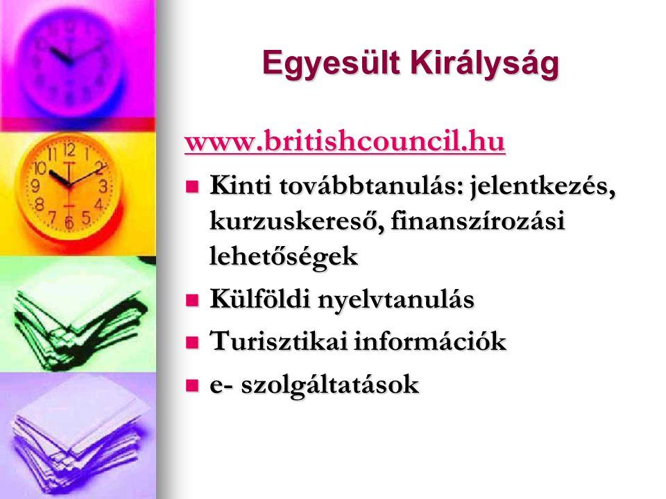 Egyesült Királyság www.britishcouncil.hu Kinti továbbtanulás: jelentkezés, kurzuskereső, finanszírozási lehetőségek Kinti továbbtanulás: jelentkezés, kurzuskereső, finanszírozási lehetőségek Külföldi nyelvtanulás Külföldi nyelvtanulás Turisztikai információk Turisztikai információk e- szolgáltatások e- szolgáltatások